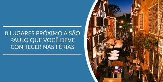 8 Lugares Próximo a São Paulo Que Você Deve Conhecer nas Férias